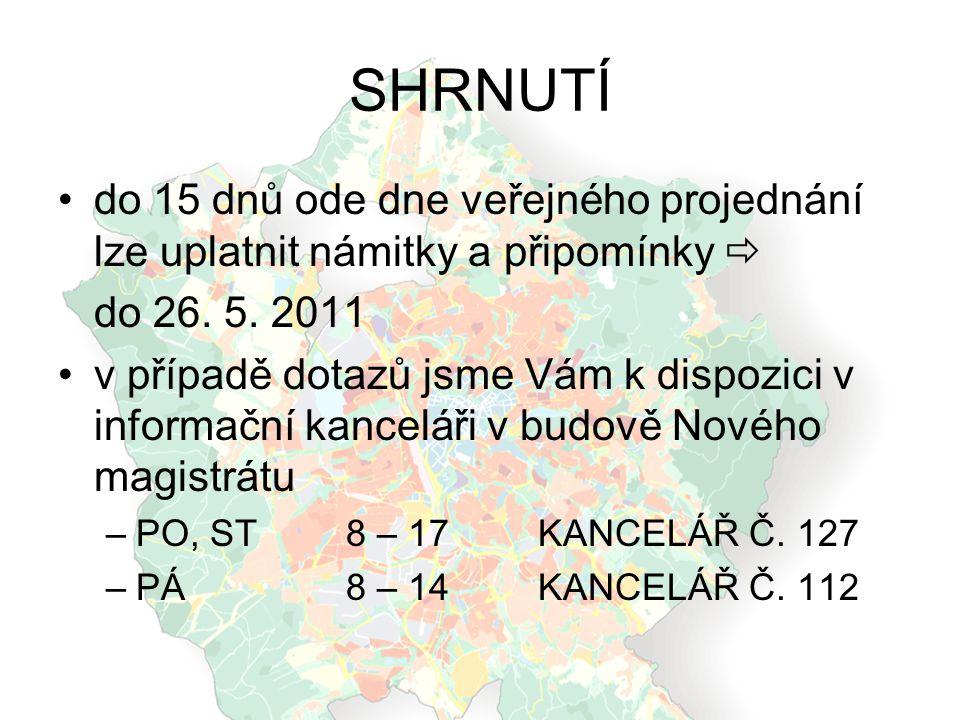 SHRNUTÍ do 15 dnů ode dne veřejného projednání lze uplatnit námitky a připomínky  do 26. 5. 2011 v případě dotazů jsme Vám k dispozici v informační k
