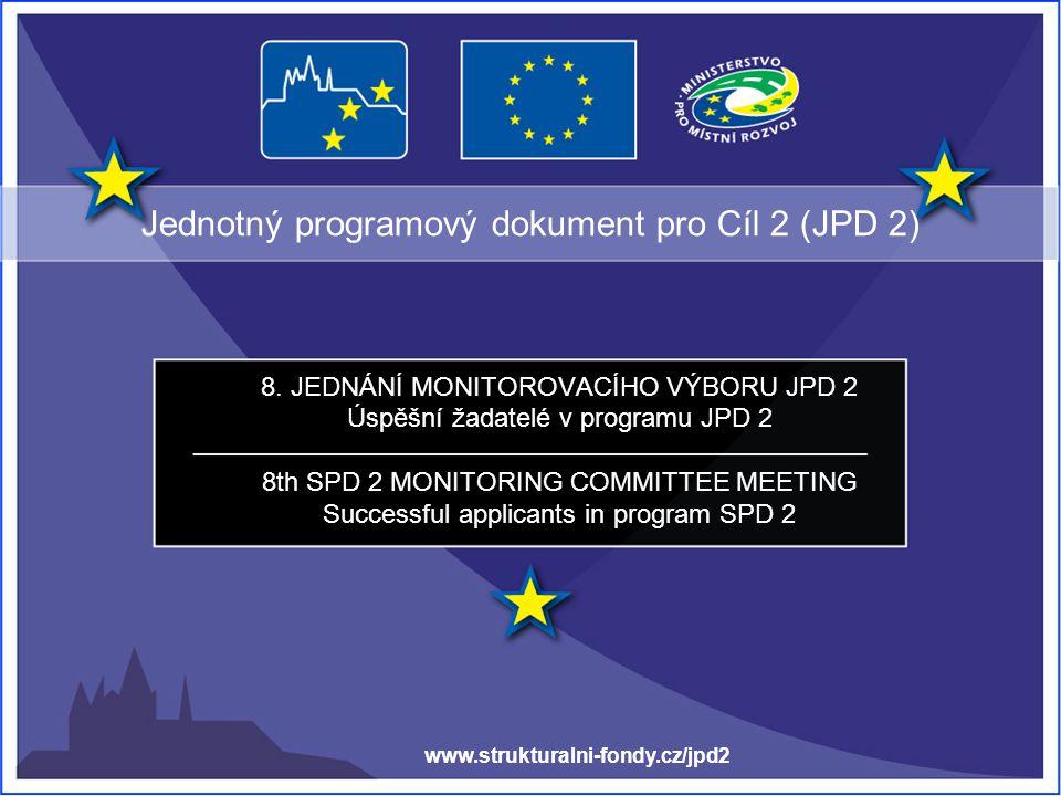 Jednotný programový dokument pro Cíl 2 (JPD 2) 8. JEDNÁNÍ MONITOROVACÍHO VÝBORU JPD 2 Úspěšní žadatelé v programu JPD 2 8th SPD 2 MONITORING COMMITTEE