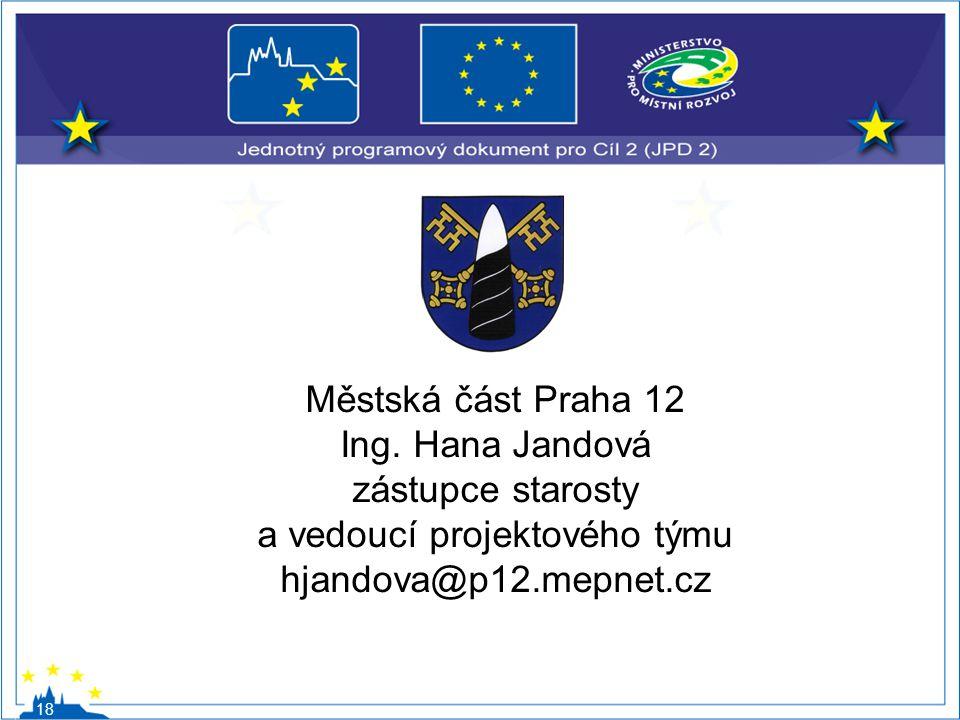 Městská část Praha 12 Ing. Hana Jandová zástupce starosty a vedoucí projektového týmu hjandova@p12.mepnet.cz 18