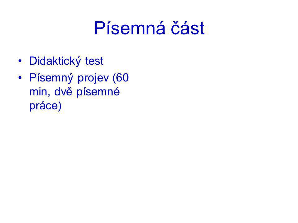 Písemná část Didaktický test Písemný projev (60 min, dvě písemné práce)