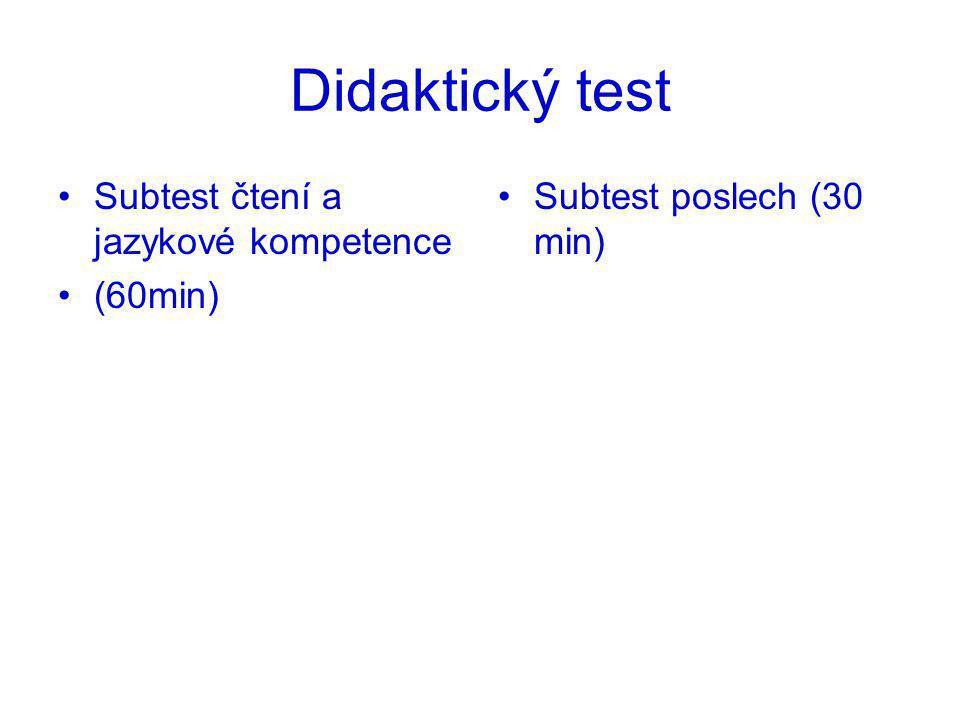 Didaktický test Subtest čtení a jazykové kompetence (60min) Subtest poslech (30 min)