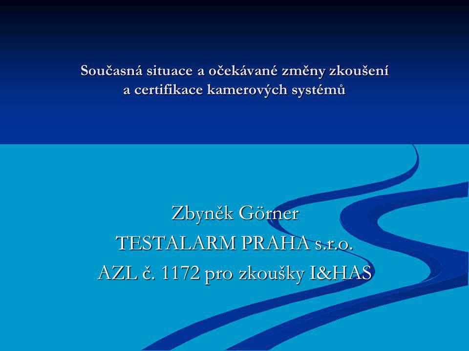 Současná situace a očekávané změny zkoušení a certifikace kamerových systémů Zbyněk Görner TESTALARM PRAHA s.r.o.