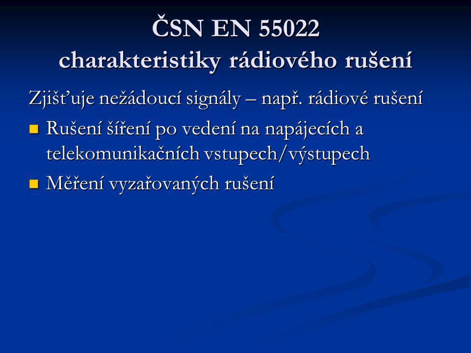 ČSN EN 55022 charakteristiky rádiového rušení Zjišťuje nežádoucí signály – např.