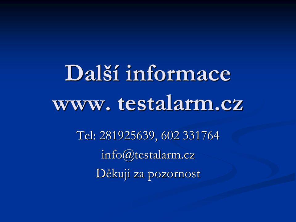 Další informace www. testalarm.cz Tel: 281925639, 602 331764 info@testalarm.cz Děkuji za pozornost