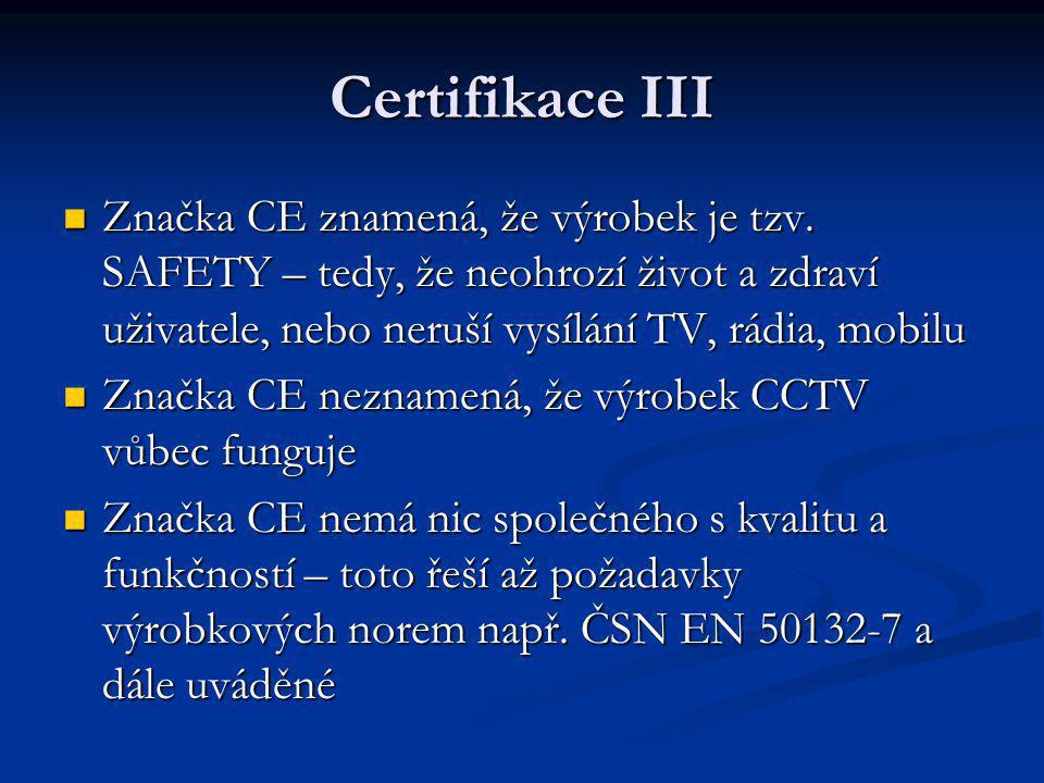 Poplachové systémy – CCTV současný stav  CCTV sledovací systémy pro použití v bezpečnostních aplikacích ČSN EN 50132 – xxx  ČSN EN 50132-2-1 Část 2-1: Černobílé kamery (Červenec 1999) (požadavky jsou obsaženy v kapitole 4, zkoušky v kapitole 5, 6 a 7) Zrušena  ČSN EN 50132-4-1 Část 4-1: Černobílé monitory (Duben 2002) (požadavky jsou obsaženy v kapitole 4, zkoušky v kapitole 5, 6 a 7) Zrušena Zrušena  ČSN EN 50132-5 Část 5: Přenos videosignálu (Duben 2002) (požadavky jsou obsaženy v kapitole 4, zkoušky v kapitole 5, 6 a 7)  ČSN EN 50132-7 Část 7: Pokyny pro aplikaci (Duben 1999)
