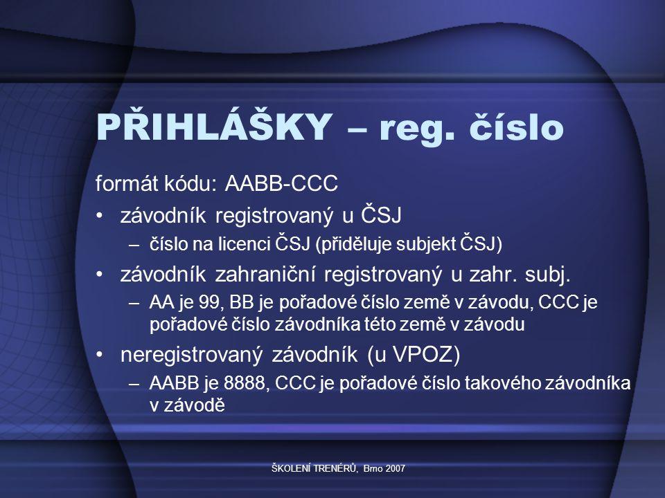 ŠKOLENÍ TRENÉRŮ, Brno 2007 PŘIHLÁŠKY - kategorie formát kódu: AB kód A –6 veterán (45 let a více) –1 bez omezení –5 junior (do 21 let) –2 dorost (do 18 let) –3 žactvo (do 15 let) –4 mladší žactvo Cad do 14 let Q do 12 let kód B –1 mužské pohlaví –2 ženské pohlaví