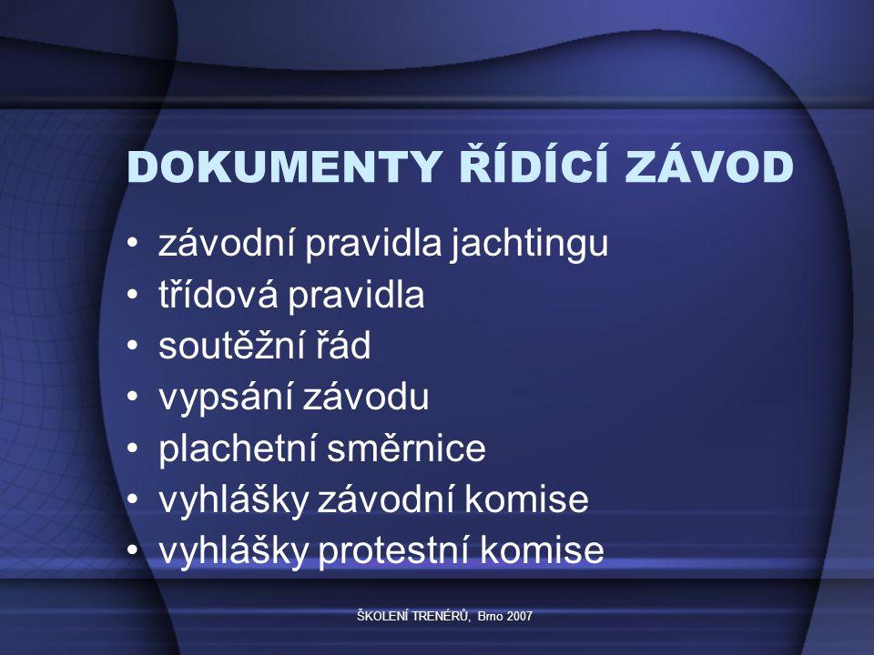 ŠKOLENÍ TRENÉRŮ, Brno 2007 DOKUMENTY ŘÍDÍCÍ ZÁVOD závodní pravidla jachtingu třídová pravidla soutěžní řád vypsání závodu plachetní směrnice vyhlášky závodní komise vyhlášky protestní komise