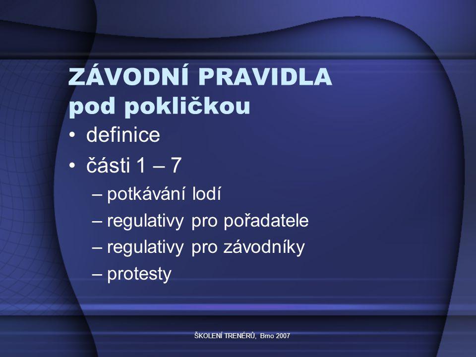 ŠKOLENÍ TRENÉRŮ, Brno 2007 ZÁVODNÍ PRAVIDLA pod pokličkou dodatky aktivované zákl.