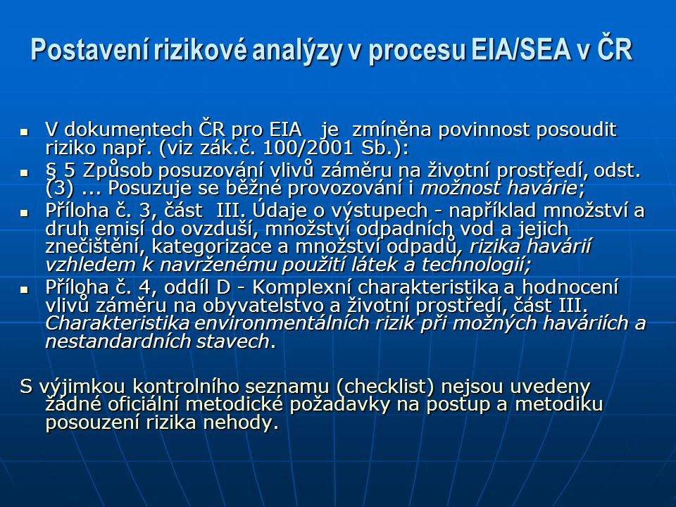 Postavení rizikové analýzy v procesu EIA/SEA v ČR V dokumentech ČR pro EIA je zmíněna povinnost posoudit riziko např. (viz zák.č. 100/2001 Sb.): V dok
