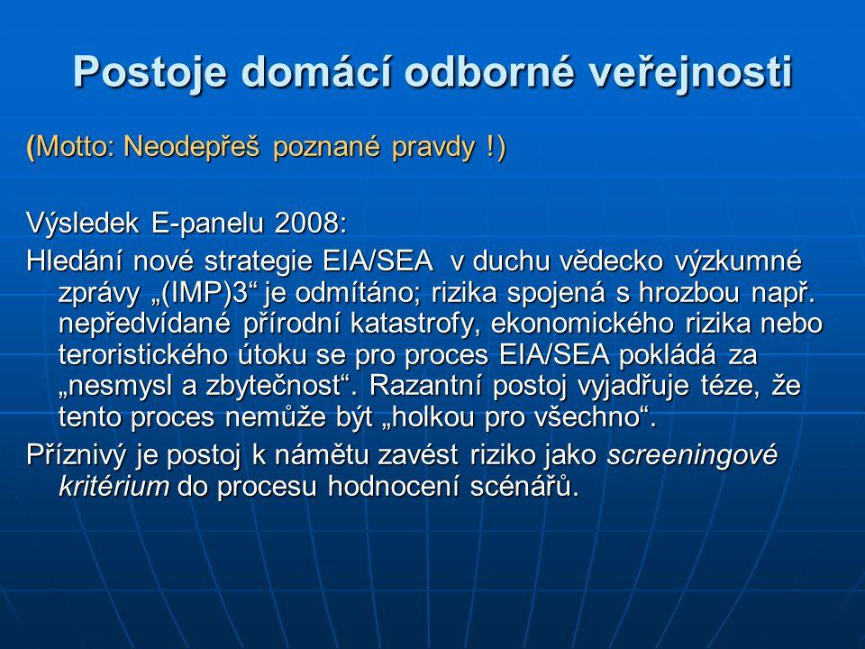 Postoje domácí odborné veřejnosti (Motto: Neodepřeš poznané pravdy !) Výsledek E-panelu 2008: Hledání nové strategie EIA/SEA v duchu vědecko výzkumné