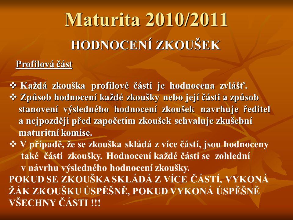 Maturita 2010/2011 HODNOCENÍ ZKOUŠEK Profilová část  Každá zkouška profilové části je hodnocena zvlášť.
