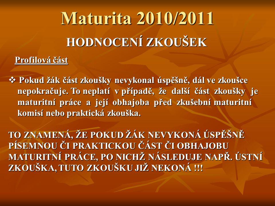 Maturita 2010/2011 HODNOCENÍ ZKOUŠEK Profilová část  Pokud žák část zkoušky nevykonal úspěšně, dál ve zkoušce nepokračuje.