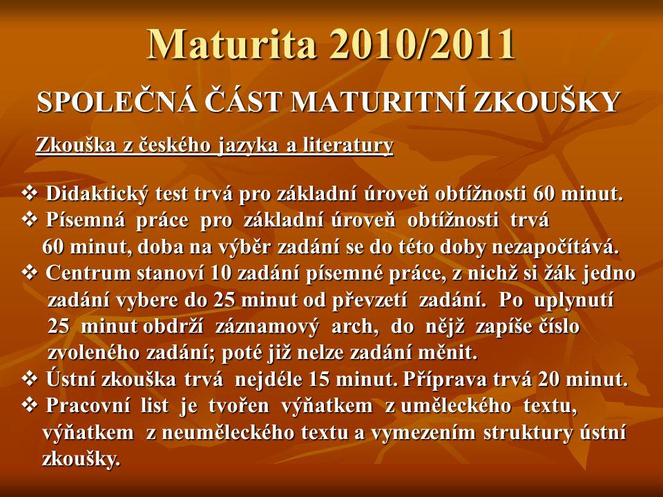 Maturita 2010/2011 SPOLEČNÁ ČÁST MATURITNÍ ZKOUŠKY Zkouška z českého jazyka a literatury  Didaktický test trvá pro základní úroveň obtížnosti 60 minut.