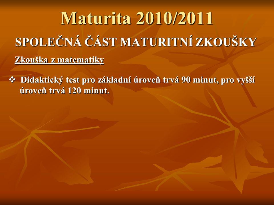 Maturita 2010/2011 SPOLEČNÁ ČÁST MATURITNÍ ZKOUŠKY Zkouška z matematiky  Didaktický test pro základní úroveň trvá 90 minut, pro vyšší úroveň trvá 120 minut.