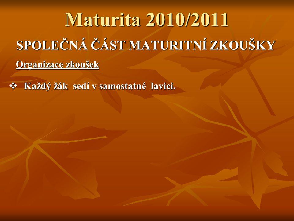 Maturita 2010/2011 SPOLEČNÁ ČÁST MATURITNÍ ZKOUŠKY Organizace zkoušek  Každý žák sedí v samostatné lavici.