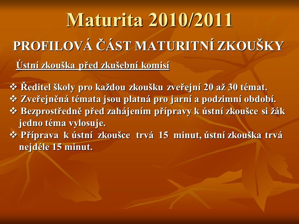 Maturita 2010/2011 PROFILOVÁ ČÁST MATURITNÍ ZKOUŠKY Ústní zkouška před zkušební komisí  Ředitel školy pro každou zkoušku zveřejní 20 až 30 témat.