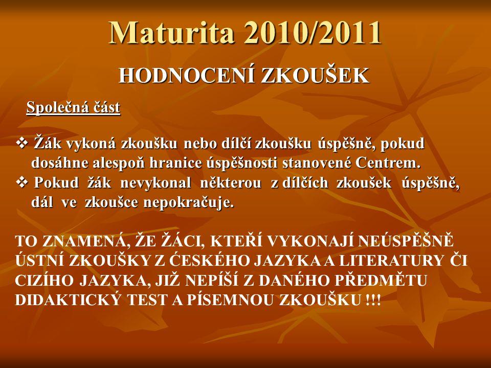 Maturita 2010/2011 HODNOCENÍ ZKOUŠEK Společná část  Žák vykoná zkoušku nebo dílčí zkoušku úspěšně, pokud dosáhne alespoň hranice úspěšnosti stanovené Centrem.