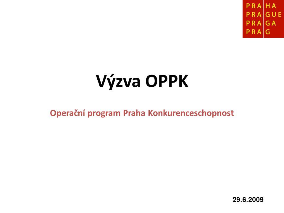 Výzva OPPK Operační program Praha Konkurenceschopnost 29.6.2009