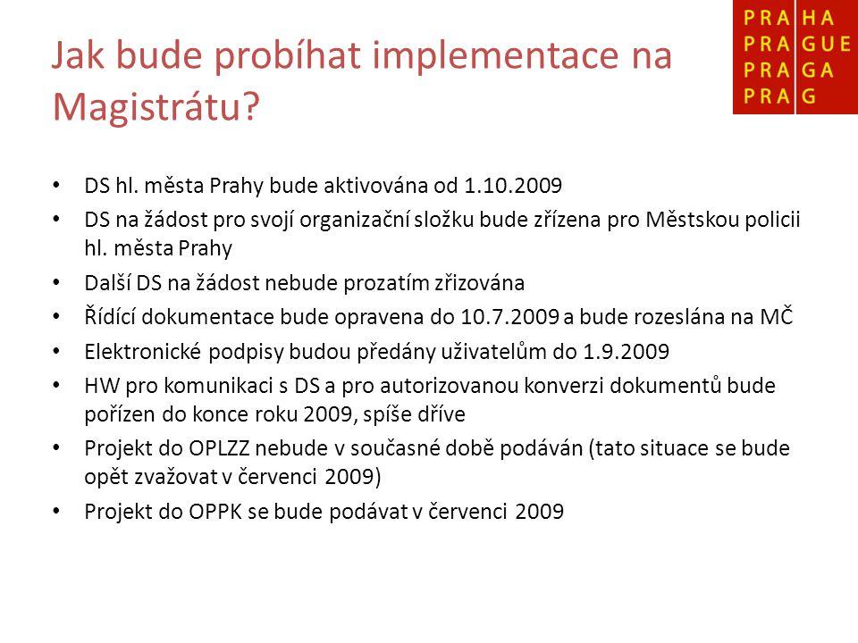 Jak bude probíhat implementace na Magistrátu? DS hl. města Prahy bude aktivována od 1.10.2009 DS na žádost pro svojí organizační složku bude zřízena p