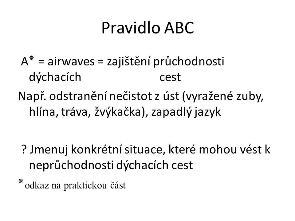 Pravidlo ABC B = breathing = zajištění dýchání .Jak zjistím, zda člověk dýchá nebo nikoliv .