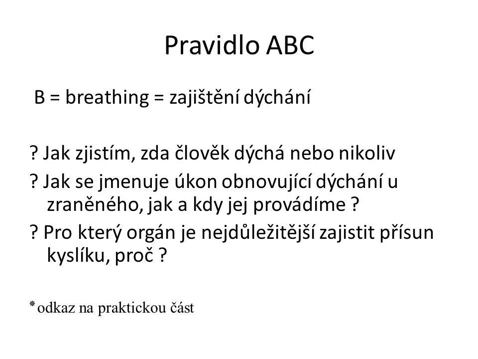 Pravidlo ABC B = breathing = zajištění dýchání . Jak zjistím, zda člověk dýchá nebo nikoliv .