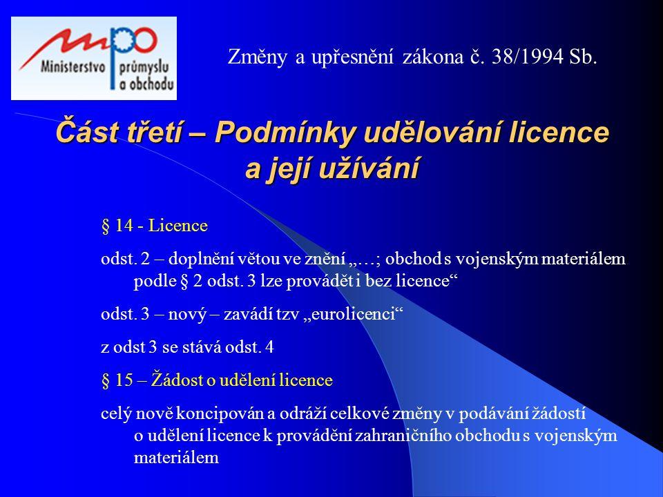 """Část třetí – Podmínky udělování licence a její užívání § 14 - Licence odst. 2 – doplnění větou ve znění """"…; obchod s vojenským materiálem podle § 2 od"""
