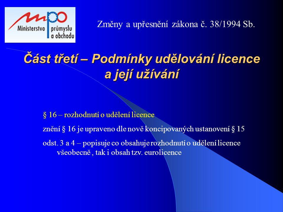 Část třetí – Podmínky udělování licence a její užívání § 16 – rozhodnutí o udělení licence znění § 16 je upraveno dle nově koncipovaných ustanovení §