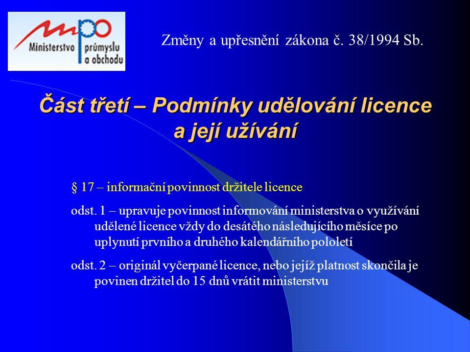 Část třetí – Podmínky udělování licence a její užívání § 17 – informační povinnost držitele licence odst. 1 – upravuje povinnost informování ministers