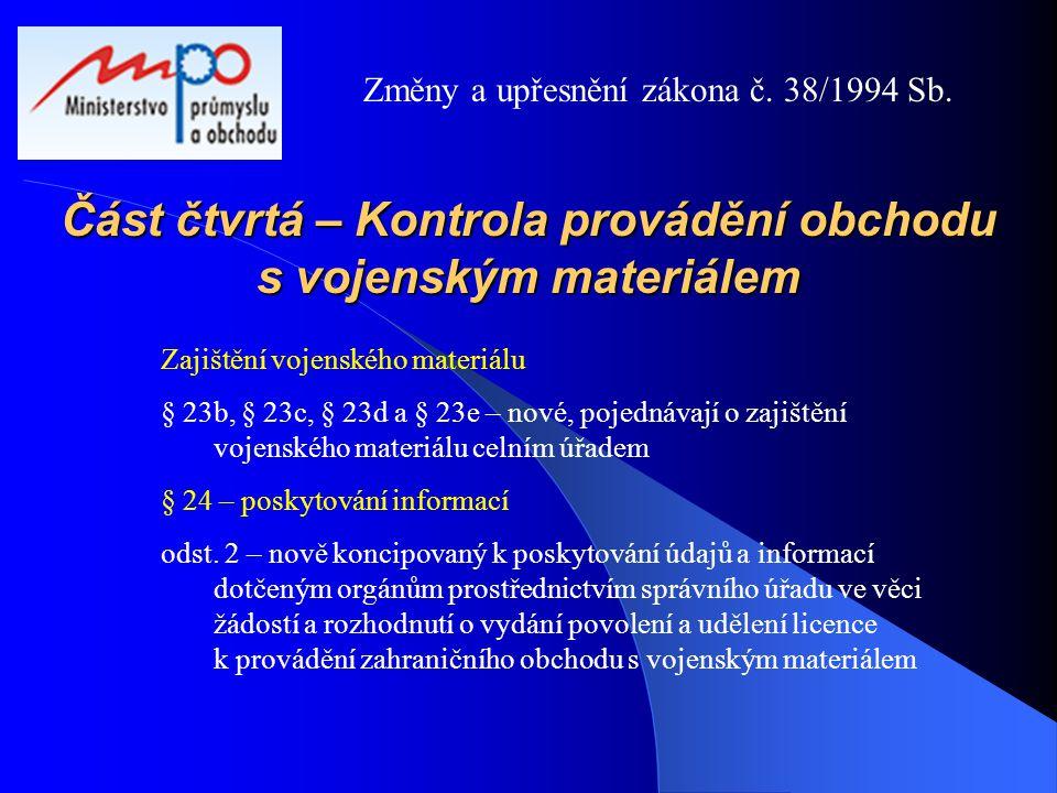 Část čtvrtá – Kontrola provádění obchodu s vojenským materiálem Zajištění vojenského materiálu § 23b, § 23c, § 23d a § 23e – nové, pojednávají o zajiš