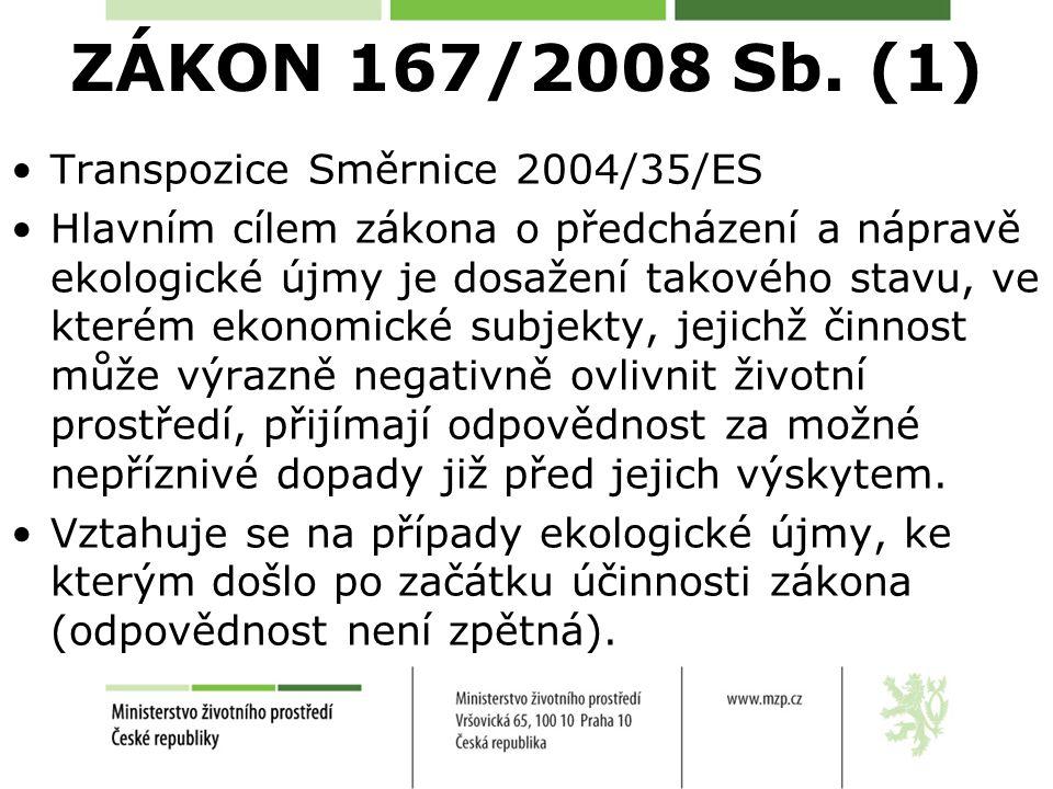 ZÁKON 167/2008 Sb. (1) Transpozice Směrnice 2004/35/ES Hlavním cílem zákona o předcházení a nápravě ekologické újmy je dosažení takového stavu, ve kte