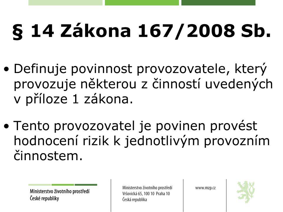 § 14 Zákona 167/2008 Sb. Definuje povinnost provozovatele, který provozuje některou z činností uvedených v příloze 1 zákona. Tento provozovatel je pov