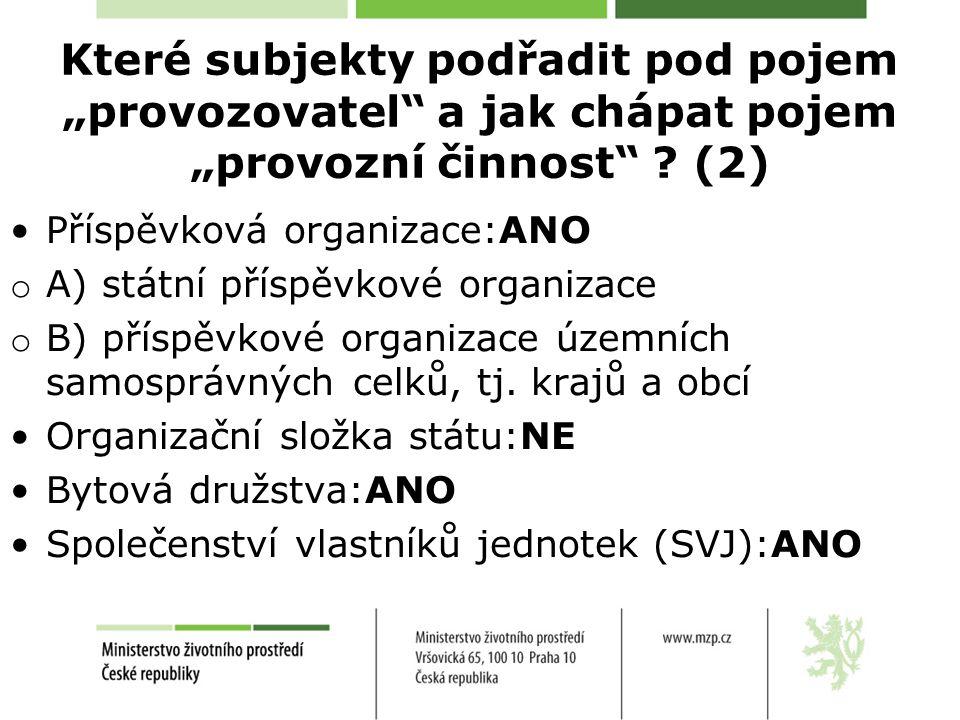 """Které subjekty podřadit pod pojem """"provozovatel"""" a jak chápat pojem """"provozní činnost"""" ? (2) Příspěvková organizace:ANO o A) státní příspěvkové organi"""