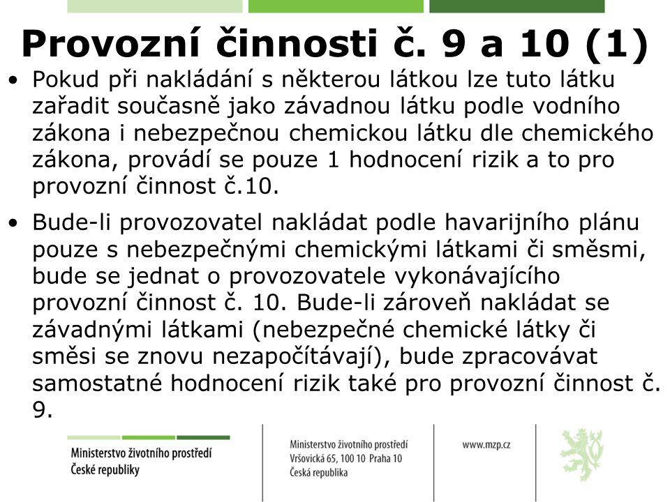 Provozní činnosti č. 9 a 10 (1) Pokud při nakládání s některou látkou lze tuto látku zařadit současně jako závadnou látku podle vodního zákona i nebez
