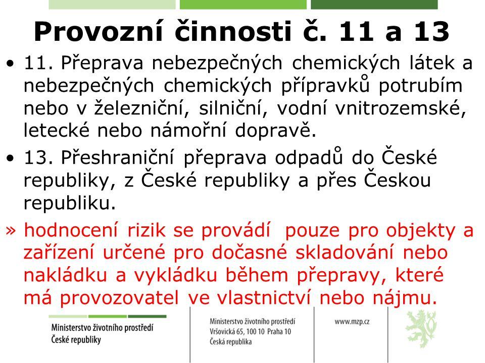 Provozní činnosti č. 11 a 13 11. Přeprava nebezpečných chemických látek a nebezpečných chemických přípravků potrubím nebo v železniční, silniční, vodn