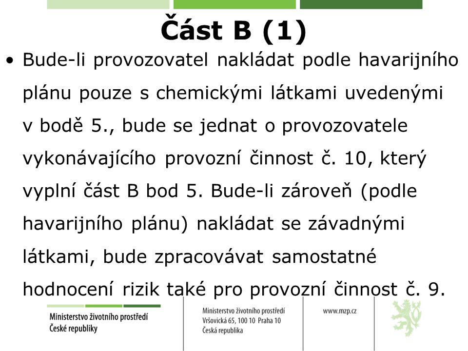 Část B (1) Bude-li provozovatel nakládat podle havarijního plánu pouze s chemickými látkami uvedenými v bodě 5., bude se jednat o provozovatele vykonávajícího provozní činnost č.