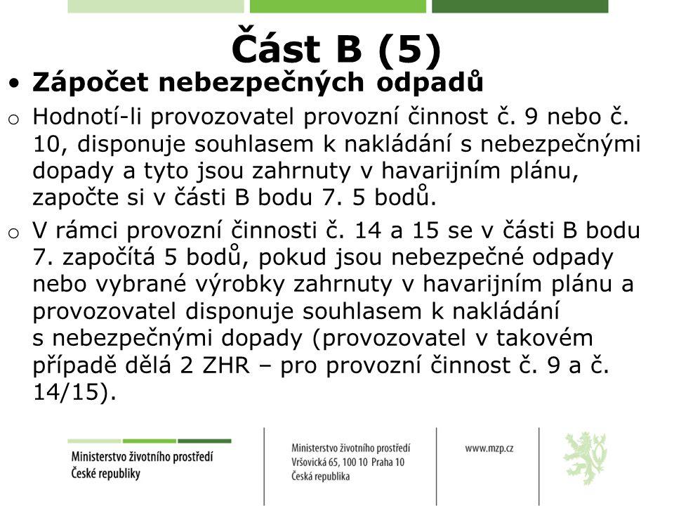 Část B (5) Zápočet nebezpečných odpadů o Hodnotí-li provozovatel provozní činnost č. 9 nebo č. 10, disponuje souhlasem k nakládání s nebezpečnými dopa