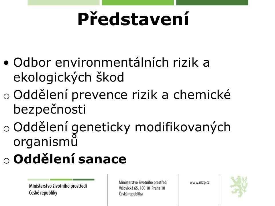 Představení Odbor environmentálních rizik a ekologických škod o Oddělení prevence rizik a chemické bezpečnosti o Oddělení geneticky modifikovaných organismů o Oddělení sanace