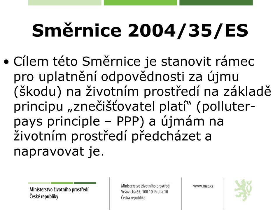 """Směrnice 2004/35/ES Cílem této Směrnice je stanovit rámec pro uplatnění odpovědnosti za újmu (škodu) na životním prostředí na základě principu """"znečišťovatel platí (polluter- pays principle – PPP) a újmám na životním prostředí předcházet a napravovat je."""