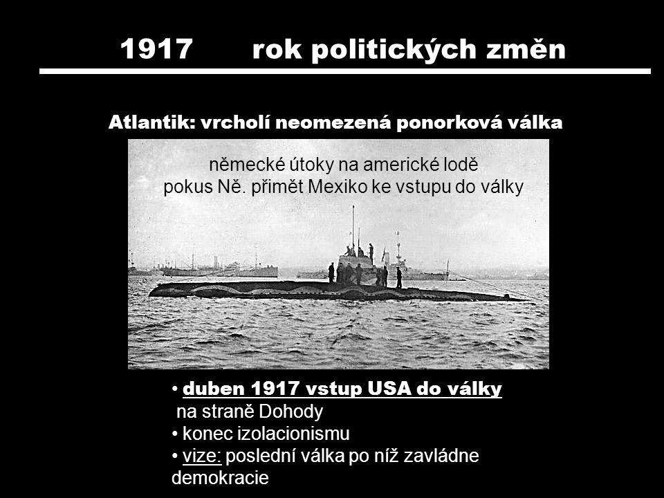 Atlantik: vrcholí neomezená ponorková válka německé útoky na americké lodě pokus Ně. přimět Mexiko ke vstupu do války 1917 rok politických změn duben