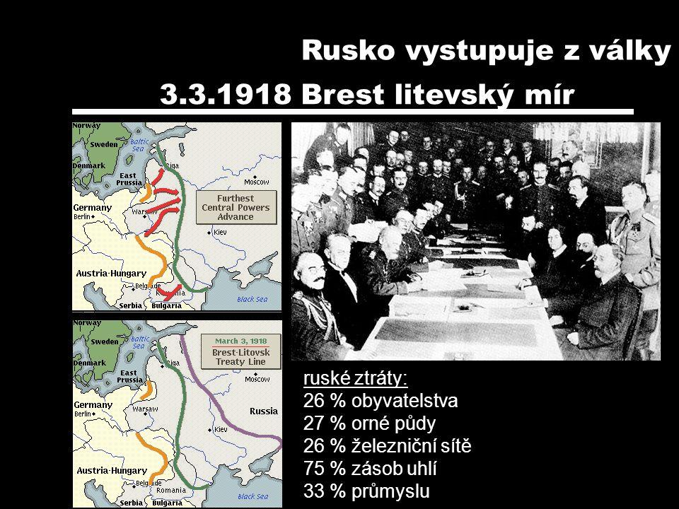 3.3.1918 Brest litevský mír ruské ztráty: 26 % obyvatelstva 27 % orné půdy 26 % železniční sítě 75 % zásob uhlí 33 % průmyslu Rusko vystupuje z války