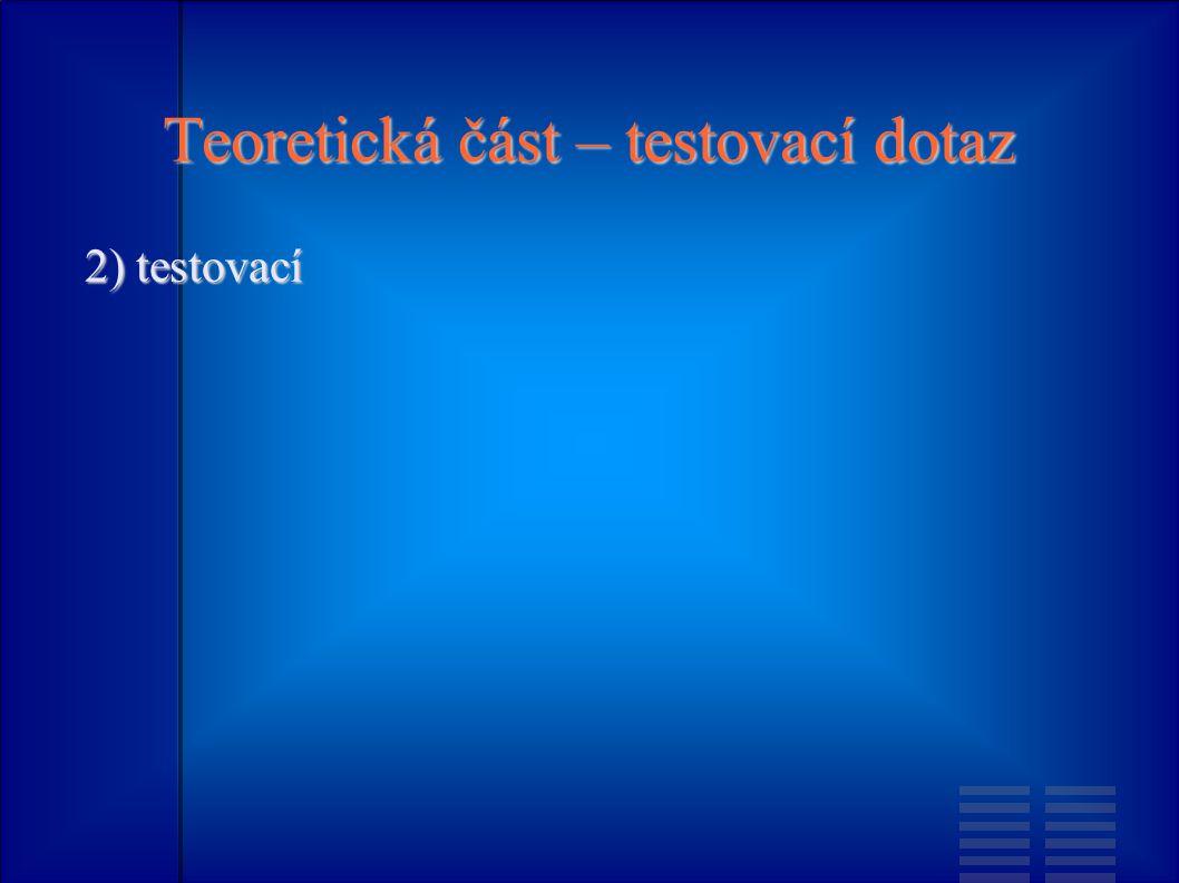 Teoretická část – testovací dotaz 2) testovací