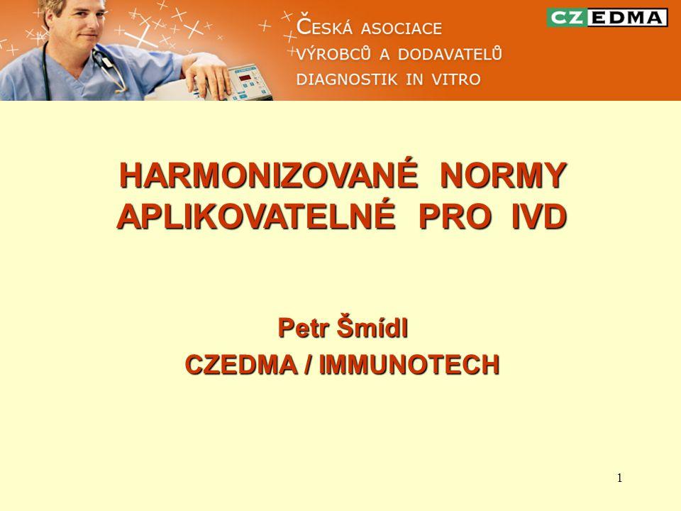 1 HARMONIZOVANÉ NORMY APLIKOVATELNÉ PRO IVD Petr Šmídl CZEDMA / IMMUNOTECH