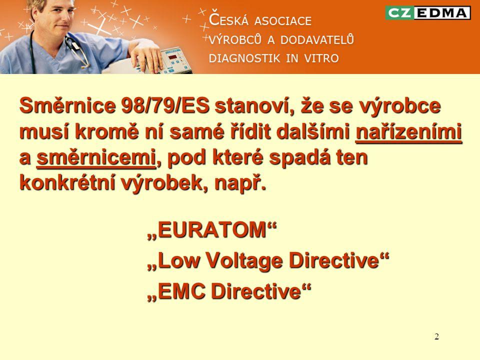 """2 Směrnice 98/79/ES stanoví, že se výrobce musí kromě ní samé řídit dalšími nařízeními a směrnicemi, pod které spadá ten konkrétní výrobek, např. """"EUR"""