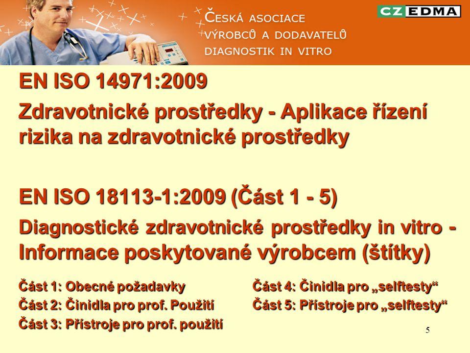 5 EN ISO 14971:2009 Zdravotnické prostředky - Aplikace řízení rizika na zdravotnické prostředky EN ISO 18113-1:2009 (Část 1 - 5) Diagnostické zdravotn