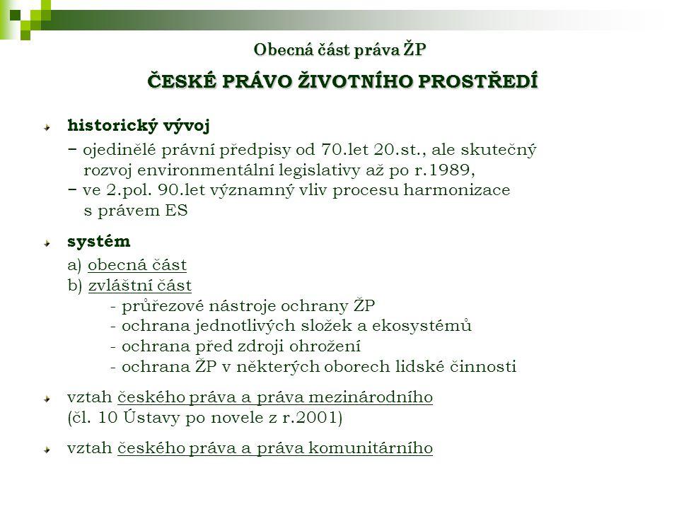 Obecná část práva ŽP ČESKÉ PRÁVO ŽIVOTNÍHO PROSTŘEDÍ historický vývoj − ojedinělé právní předpisy od 70.let 20.st., ale skutečný rozvoj environmentální legislativy až po r.1989, − ve 2.pol.
