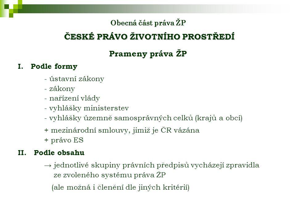 Obecná část práva ŽP ČESKÉ PRÁVO ŽIVOTNÍHO PROSTŘEDÍ Prameny práva ŽP I.
