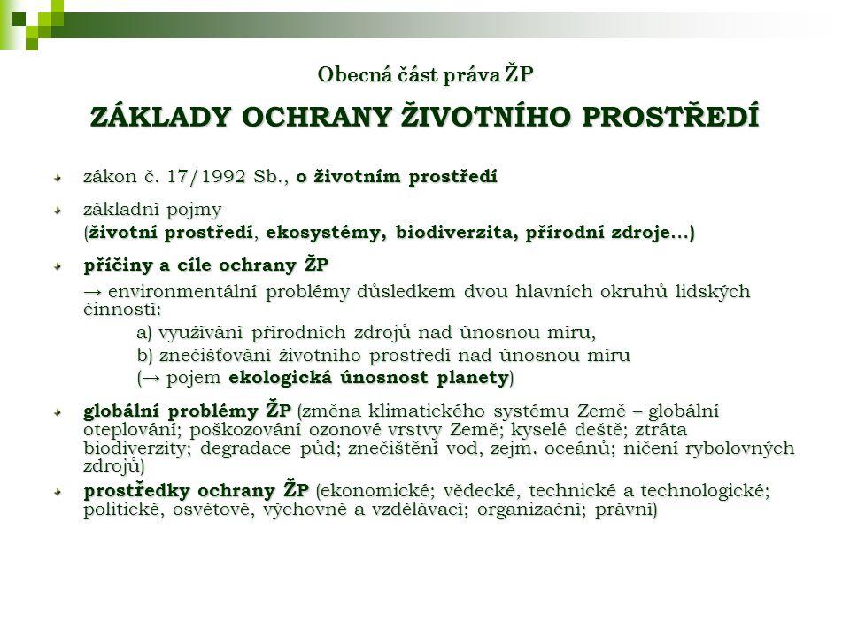 Obecná část práva ŽP ZÁKLADY OCHRANY ŽIVOTNÍHO PROSTŘEDÍ zákon č.