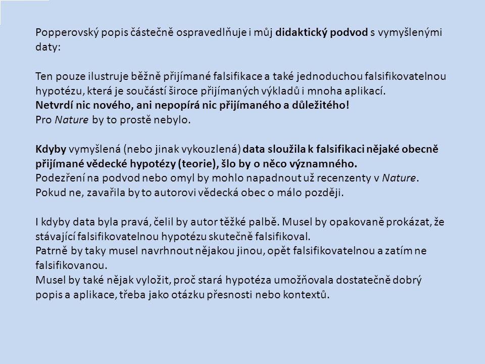 Popperovský popis částečně ospravedlňuje i můj didaktický podvod s vymyšlenými daty: Ten pouze ilustruje běžně přijímané falsifikace a také jednoduchou falsifikovatelnou hypotézu, která je součástí široce přijímaných výkladů i mnoha aplikací.