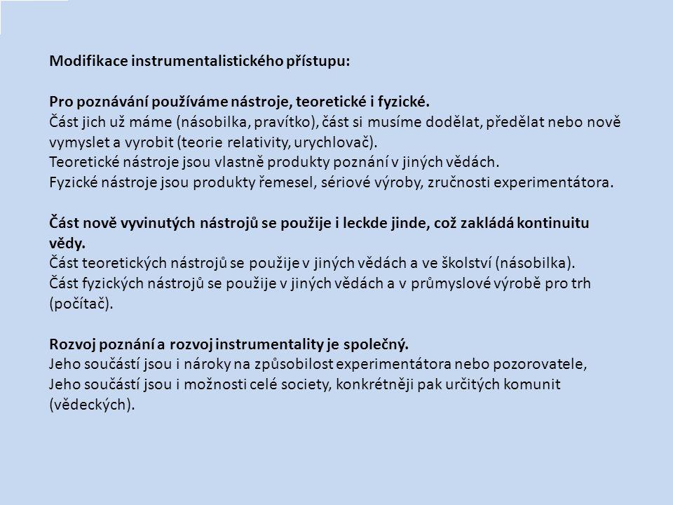 Modifikace instrumentalistického přístupu: Pro poznávání používáme nástroje, teoretické i fyzické.
