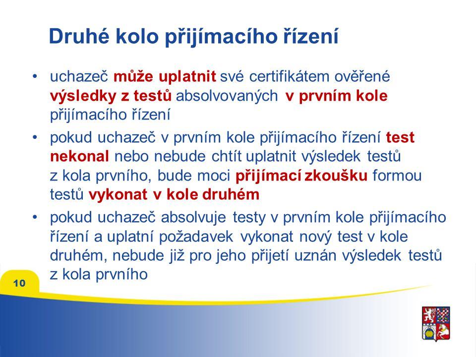Druhé kolo přijímacího řízení uchazeč může uplatnit své certifikátem ověřené výsledky z testů absolvovaných v prvním kole přijímacího řízení pokud uchazeč v prvním kole přijímacího řízení test nekonal nebo nebude chtít uplatnit výsledek testů z kola prvního, bude moci přijímací zkoušku formou testů vykonat v kole druhém pokud uchazeč absolvuje testy v prvním kole přijímacího řízení a uplatní požadavek vykonat nový test v kole druhém, nebude již pro jeho přijetí uznán výsledek testů z kola prvního 10